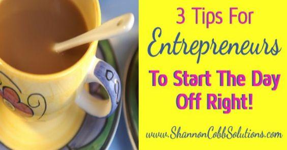 3 Tips For Entrepreneurs to Start Each Day Off Right!