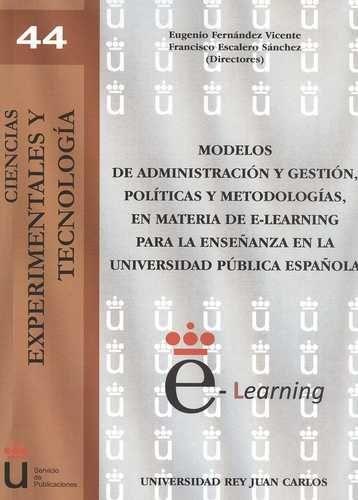 Modelos de administración y gestión, políticas y metodologías, en materia de e-Learning para la enseñanza en la Universidad Pública Española / directores, Eugenio Fernández Vicente, Francisco Escalero Sánchez
