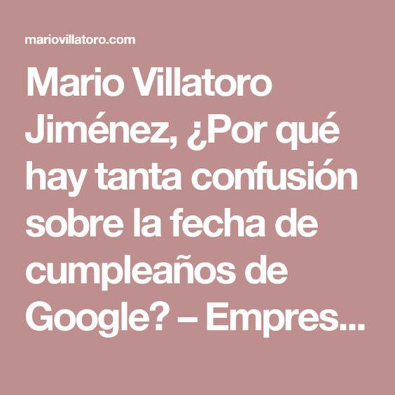 Mario Villatoro Jiménez, ¿Por qué hay tanta confusión sobre la fecha de cumpleaños de Google? – Empresario salvadoreño en Costa Rica