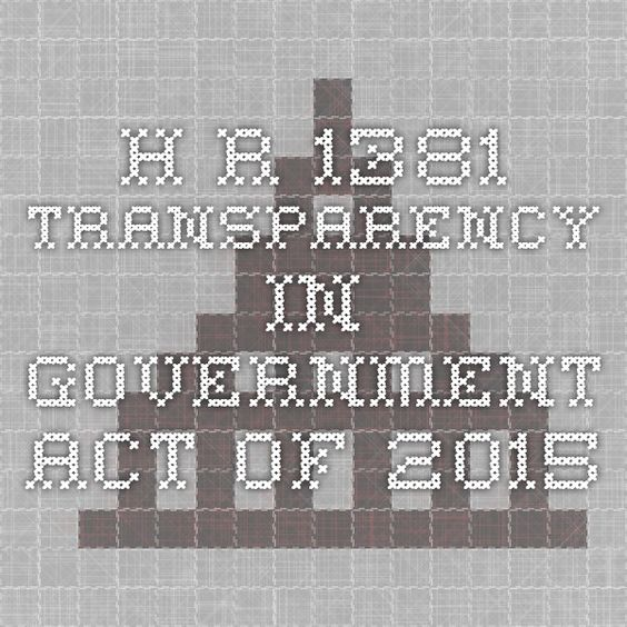 H.R.1381 - Transparency in Government Act of 2015