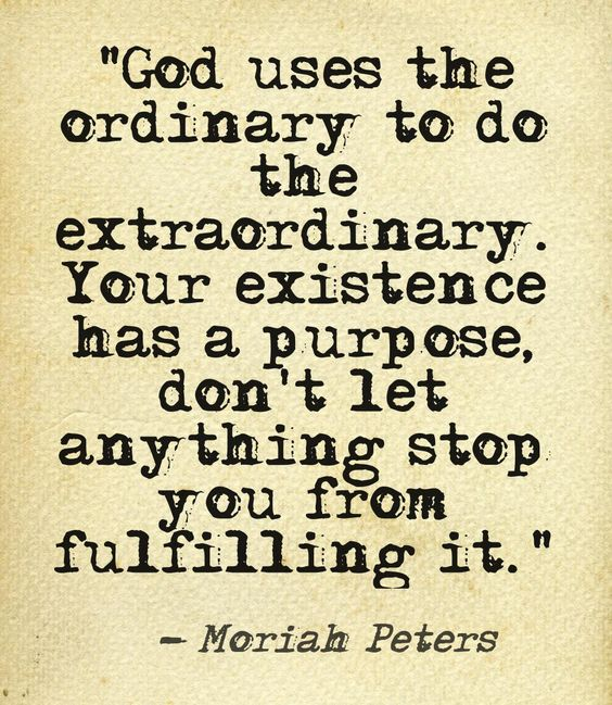 """""""God uses the ordinary to do the extraordinary. Your existence has a purpose, don't let anything stop you from fulfilling it."""" -Moriah Peters #BodyLife This quote courtesy of @Pinstamatic (http://pinstamatic.com)"""