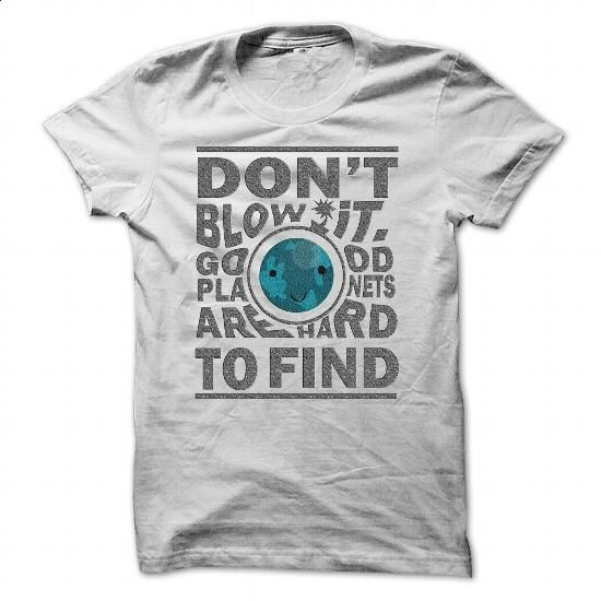 DONT BLOW IT, GOOD PLANET HARD TO FIND- KOOL - #shirt refashion #tshirt summer. ORDER HERE => https://www.sunfrog.com/LifeStyle/DONT-BLOW-IT-GOOD-PLANET-HARD-TO-FIND-KOOL-White-30235146-Guys.html?68278