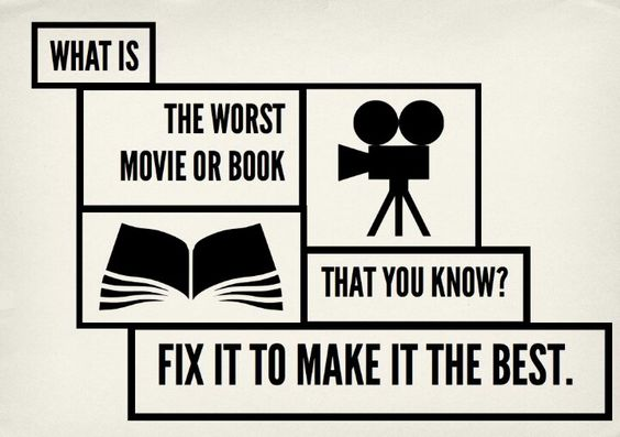 Love this writing prompt -- fix the worst book or movie that you know.