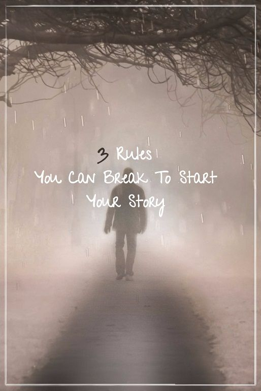 Write Your Novel In A Year - Week 40: 3 Rules You Can Break To Start Your Story - Writers Write