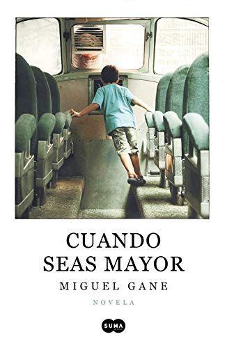 Descargar Gratis Cuando Seas Mayor De Miguel Gane En Pdf Epub Kindle Leer Libros Online Libros Para Leer Leer Libros Online Gratis