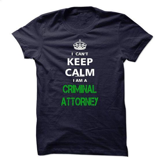 I can not keep calm Im a CRIMINAL ATTORNEY T Shirt, Hoodie, Sweatshirts - vintage t shirts #shirt #clothing