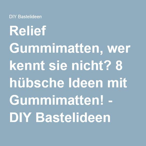 Relief Gummimatten, wer kennt sie nicht? 8 hübsche Ideen mit Gummimatten! - DIY Bastelideen