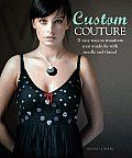 Custom Couture by Helene Le Berre:  Custom Couture is for the thrift shopper who wants to embellish basic finds from the second hand store with fun and sweet hand sewing. Many suggestions are simple yet playful, such as adding extra cloth straps on a tank top. Others require a well-practiced hand at...