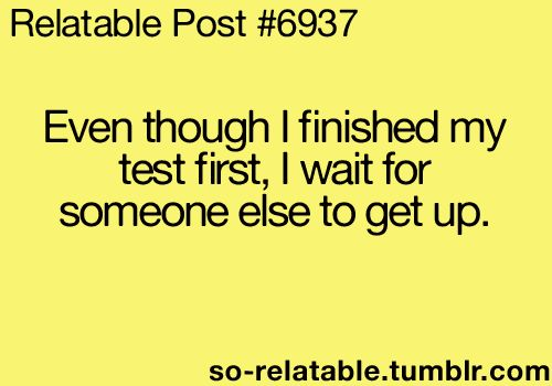 I do this. because when you're the one that get up first people look at you like: how did you finished this so fast?