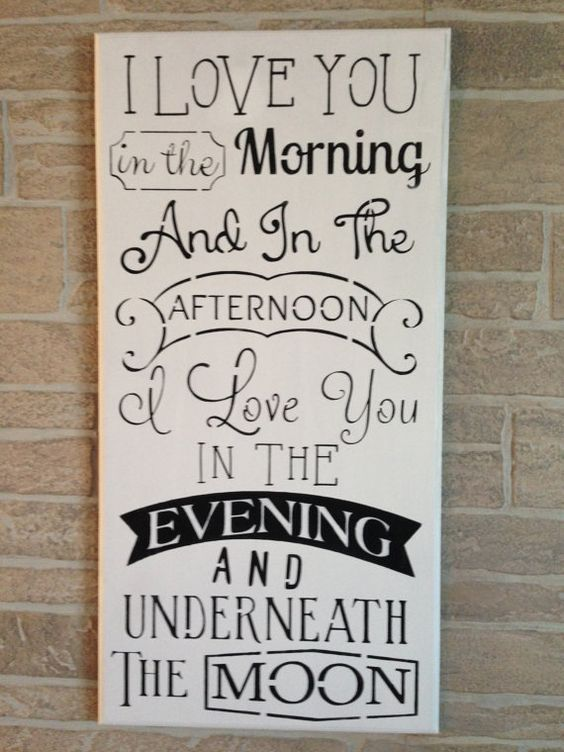 I love you in the morning, And in the afternoon, I love you in the evening and underneath the moon,baby shower gift,nursery,wedding decor: