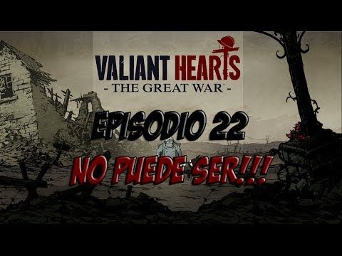 LET´S PLAY VALIANT HEARTS: THE GREAT WAR - CAP 22 - NO PUEDE SER!!!  - W...
