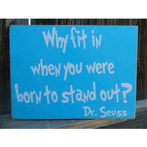 Inspirational Quote Why Fit in When You Were Born to Stand Out Dr Seuss