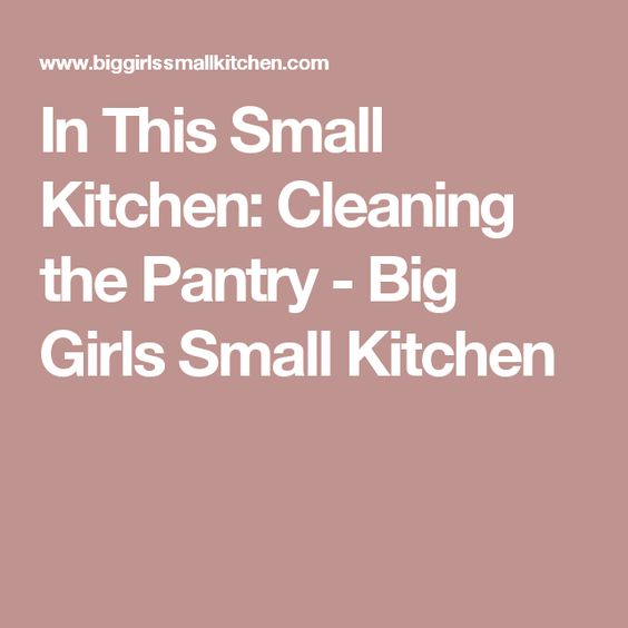 In This Small Kitchen: Cleaning the Pantry - Big Girls Small Kitchen
