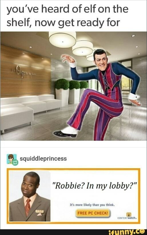 Elf On The Shelf Your Children Love Their Elves On The Rack And You Love Them For Warm Him These Small C In 2021 Lazy Town Memes Funny Comics For