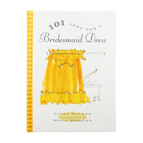 "101 Uses for a Bridesmaid Dress, tongue firmly in cheek, pokes fun at the hopelessly horrible dress that a bride asks her ""court"" to don. These whimsical illustrations and silly suggestions, from cocktail napkins and shower curtains, to pony blankets and frilly jock straps, are a hilarious antidote to the bridesmaid dresses we'll never wear again."