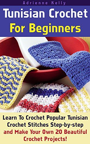 Learn To Crochet Video For Beginners : Crochet For Beginners: Learn To Crochet Popular Tunisian Crochet ...