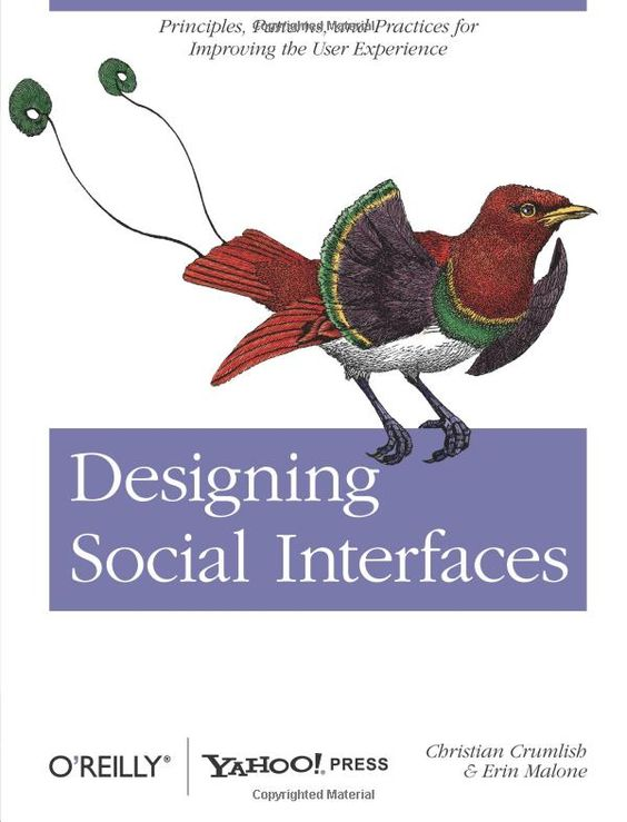 Designing Social Interfaces: Principles, Patterns, and Practices for Improving the User Experience by Christian Crumlish and Erin Malone