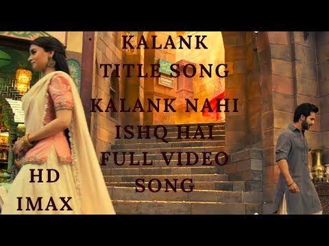 Kalank Title Song Full Video Song Hd Kalank Arijit Singh Song Kalank Songs Movie Songs Beautiful Songs