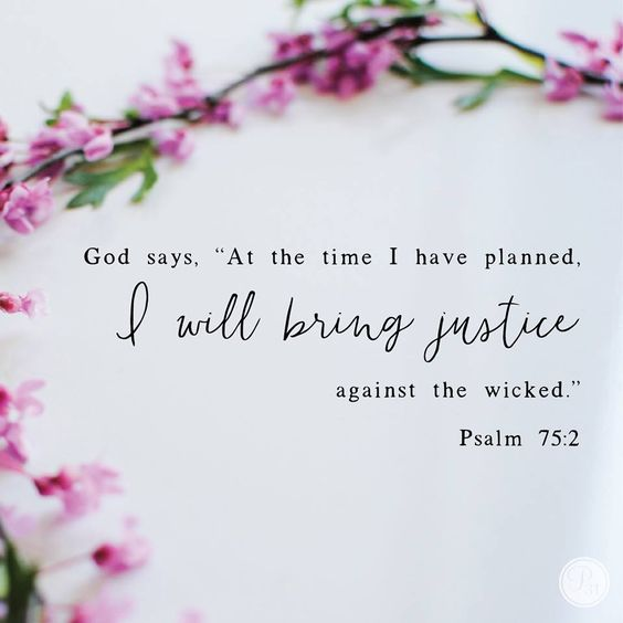 "Psalm 75:2 (ESV) 2 ""At the set time that I appoint I will judge with equity.:"