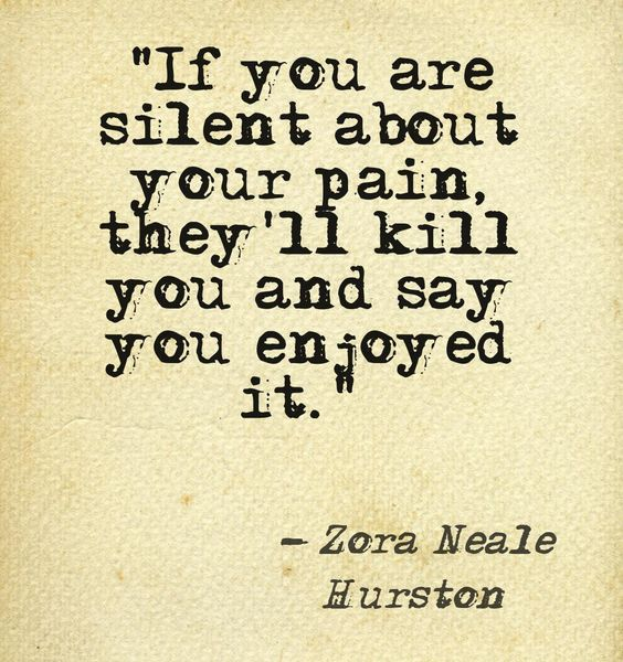 Quotes About Love By Zora Neale Hurston : ... pain, theyll kill you and say you enjoyed it.