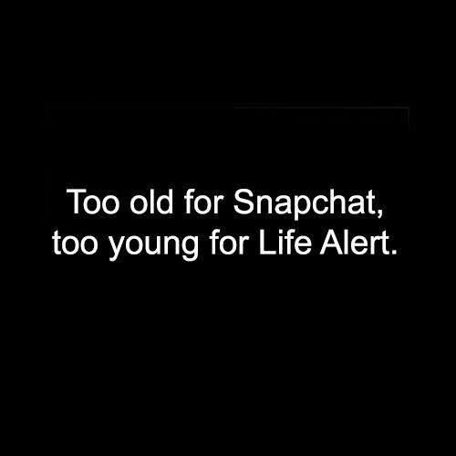 Too Old Too Young Fun Quotes Funny Funny Quotes Funny