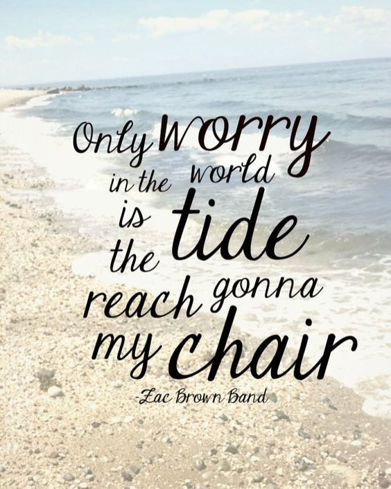 Only worried in the world is the tide reach gonna my chair zoe brown band