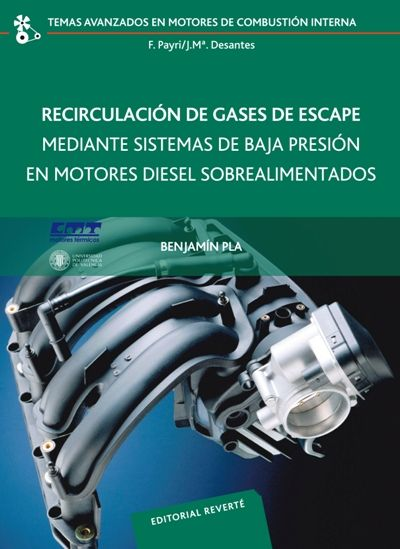 RECIRCULACIÓN DE GASES DE ESCAPE MEDIANTE SISTEMAS DE BAJA PRESIÓN EN MOTORES DIESEL Autor: PLA Editorial: REVERTE Año: 2015