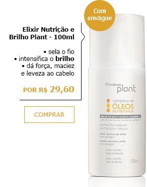 LANÇAMENTO - NOVA LINHA NUTRIÇÃO E BRILHO - 100 ml - Elixir Nutrição e Brilho Plant POR R$29,60.