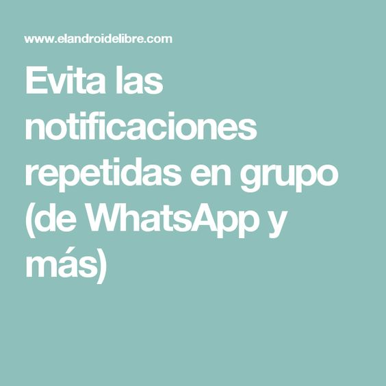 Evita las notificaciones repetidas en grupo (de WhatsApp y más)