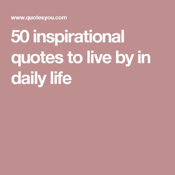 50 inspirational quotes to live by in daily life