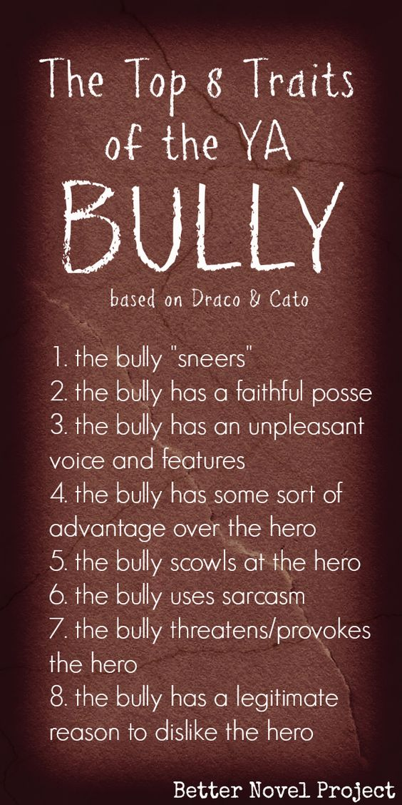 """In Harry Potter, Draco Malfoy of Slytherin bullies Harry. In Twilight, Bella encounters mean-girl Lauren at school. And in The Hunger Games, Katniss must fight with Cato, a """"career tribute"""" who thrives on intimidation. Try these 8 traits for your bully and you can easily complicate all of your hero's hurdles.:"""