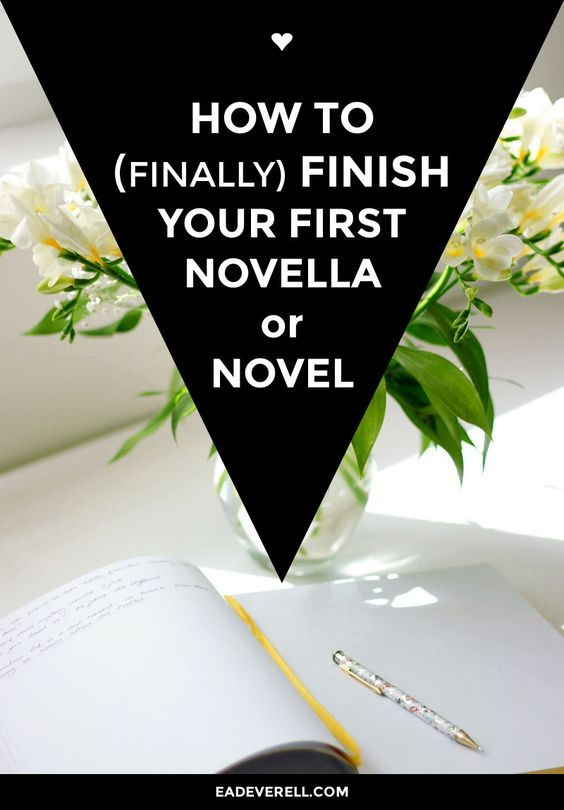 How to Finish Your First Novella or Novel | creative writing blog