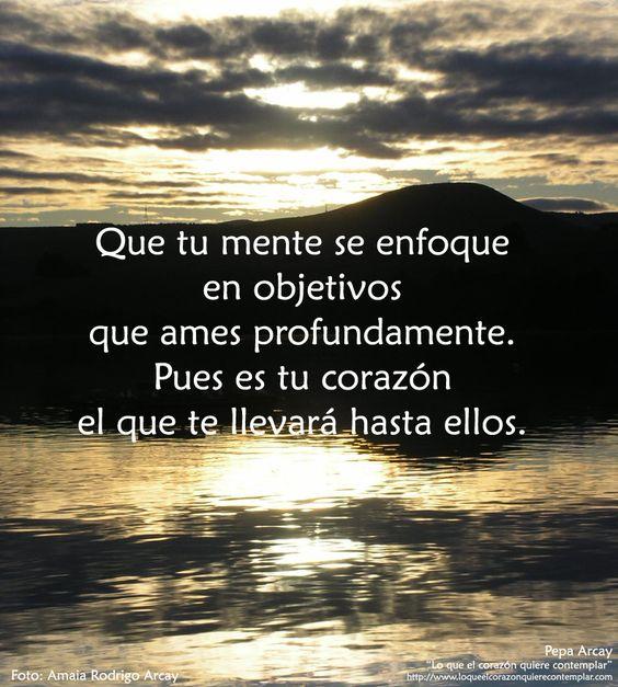 """Colección de frases de Pepa Arcay De """"Lo que el corazón quiere contemplar"""" http://www.loqueelcorazonquierecontemplar.com:"""