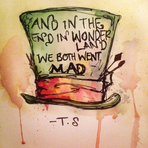"""'And in the end in wonderland we both went mad.' - lyrics from 'Wonderland' by Taylor Swift #lovethissong. It's the best on her album!! Besides """"This Love"""".."""