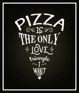 Pizza, the only love triangle I want: