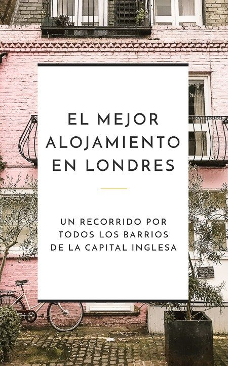 Dónde Hospedarse En Londres Guía Completa Barrio Por Barrio Londres Alojamiento Londres Viajes A Londres