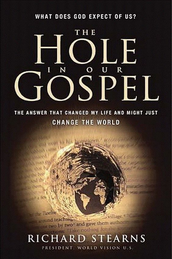 The Hole in our Gospel By Richard Stearns. A look at the poor and the way we treat them. Why the disparity between Biblical commands and our actions?