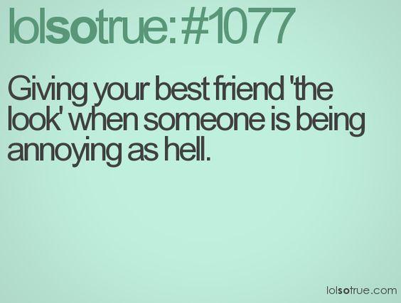 : Your Best Friend, My Friend, Best Friends, My Life, Annoying Coworkers, My Best Friend, Bestfriend, Haha So True, My Sister