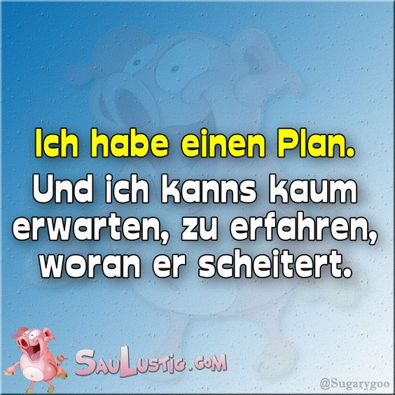 Ich habe einen Plan...