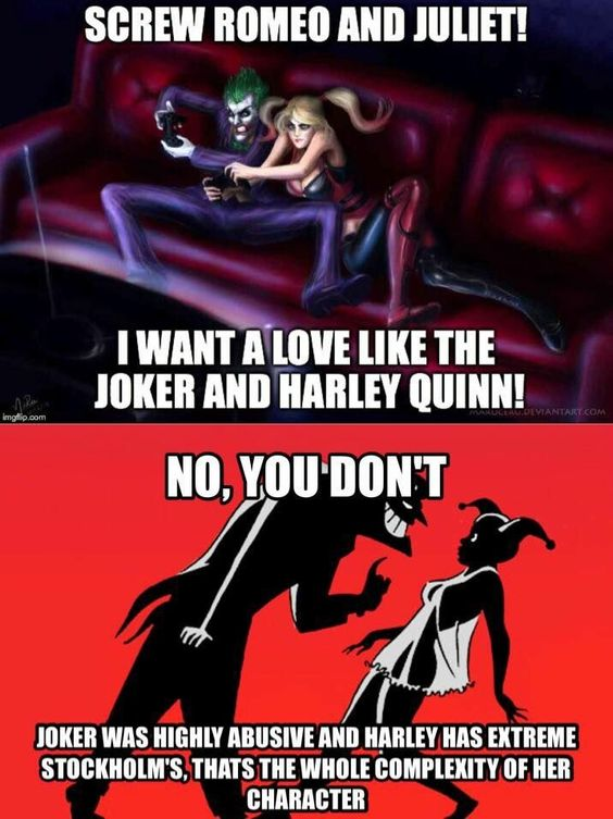 "firebirdscratches: "" blackandmildwithgod: "" Also Romeo and Juliet are a couple that killed themselves. Don't aim for fictional relationships Aim for a real one. "" Harley's love for the Joker and her willingness to tolerate his abuse was always very..."