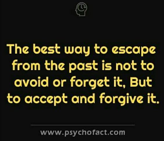 The best way to escape the past is not to forget it but to accept and forgive it.