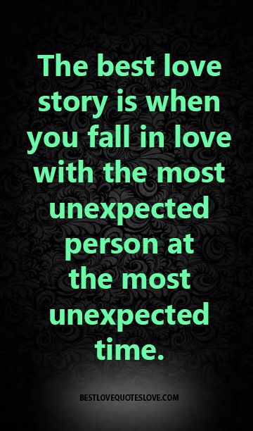 Unexpected Best Friend Quotes: The Best Love Story Is When You Fall In Love With The Most