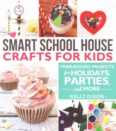 Smart School House Crafts for Kids: Year-round Projects for Holidays, Parties, and More