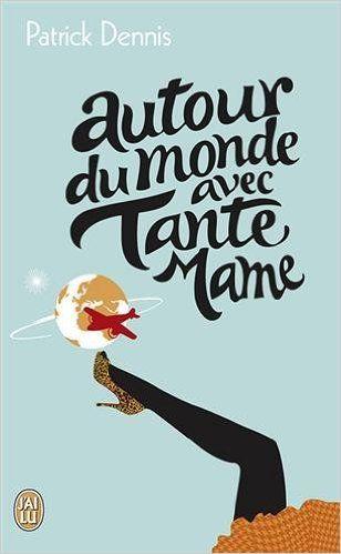 Amazon.fr - Autour du monde avec Tante Mame - Patrick Dennis, Alain Defossé - Livres