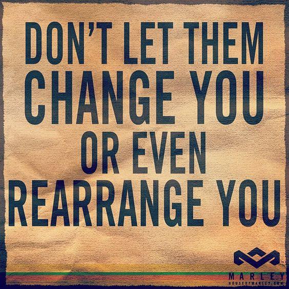 """Don't let them change you or even rearrange you."" - Bob Marley #HouseOfMarley #LiveMarley #BobMarley www.thehouseofmarley.com"
