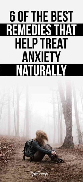 If you want to treat your anxiety naturally, here are six effect remedies you can try, including homeopathy, essential oils, yoga and acupressure — plus, tips for how to deal with your anxious feelings.