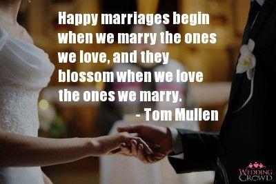 Happy Marriages Begin When We Marry the Ones we Love, and they blossom when we love the ones we marry - Tom Mullen