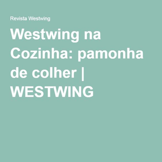 Westwing na Cozinha: pamonha de colher | WESTWING