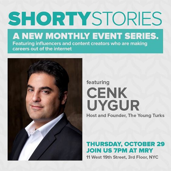 On Thursday October 29th at 7pm come hear the story of Cenk Uygur host and founder of #TheYoungTurks the largest online news show in the world. Cenk will be sharing his story how he got started on the internet and what he has learned along the way to viral success. For more info go to: http://shortyw.in/cenkshortystories