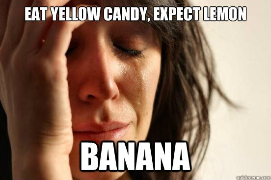 First World Problems— I hate it when that happens!